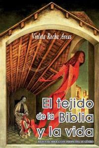 El Tejido de La Biblia y La Vida: Relectura Biblica Con Perspectiva de Genero
