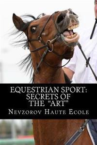 "Equestrian Sport: Secrets of the ""Art"""