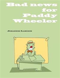 Bad News for Paddy Wheeler: A Self Help Book for Unemployed Clowns