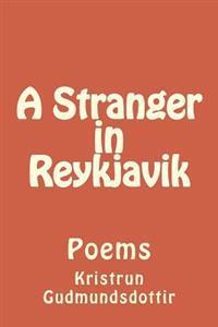 A Stranger in Reykjavik: Poems