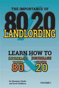 80/20 Landlording: Learn How to Increase Your 80% & Decrease Your 20