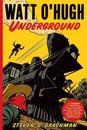 Watt O'Hugh Underground: Being the Second Part of the Strange and Astounding Memoirs of Watt O'Hugh the Third