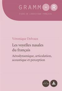 Les Voyelles Nasales Du Français: Aérodynamique, Articulation, Acoustique Et Perception