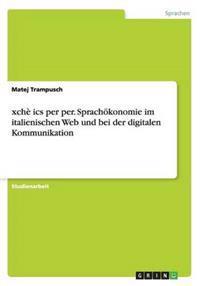Xche ICS Per Per. Sprachokonomie Im Italienischen Web Und Bei Der Digitalen Kommunikation