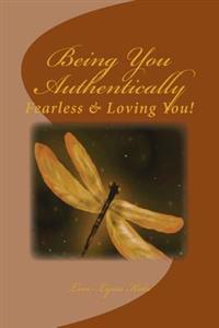 Being You, Authentically: Fearless Living It & Loving You!