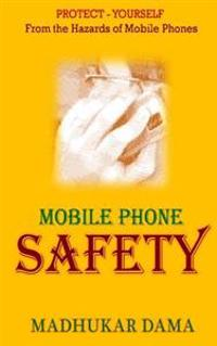 Mobile Phone Safety: Protect Yourself from the Hazards of Mobile Phones