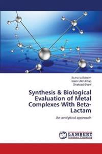 Synthesis & Biological Evaluation of Metal Complexes with Beta-Lactam
