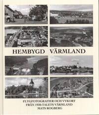 Hembygd Värmland : flygfotografier och vykort från 1930-talets Värmland