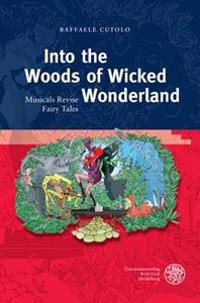 Into the Woods of Wicked Wonderland: Musicals Revise Fairy Tales