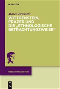 """Wittgenstein, Frazer Und Die """"Ethnologische Betrachtungsweise"""""""