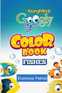 Youngmindz Googly Eyes Color Book: Fishes: Colouful and Fun