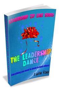 The Leadership Dance: Everything You Need to Know to Lead Others
