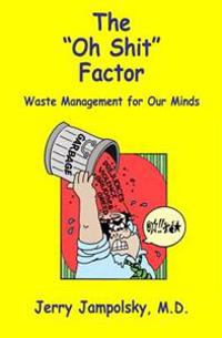 "The ""Oh Shit"" Factor: Waste Management for Our Minds"