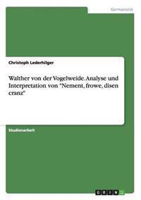 """Walther Von Der Vogelweide. Analyse Und Interpretation Von """"Nement, Frowe, Disen Cranz"""""""