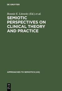 Semiotic Perspectives on Clinical Theory and Practice