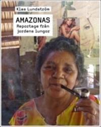 Amazonas : reportage från jordens lungor