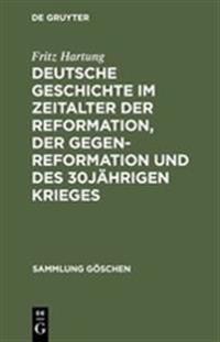 Deutsche Geschichte Im Zeitalter Der Reformation, Der Gegenreformation Und Des 30jahrigen Krieges
