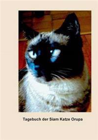 Tagebuch der Siam Katze Orupa