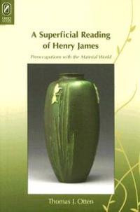A Superficial Reading of Henry James: Preoccupations with the Material World