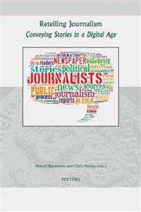Retelling Journalism: Conveying Stories in a Digital Age