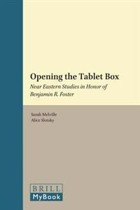 Opening the Tablet Box: Near Eastern Studies in Honor of Benjamin R. Foster