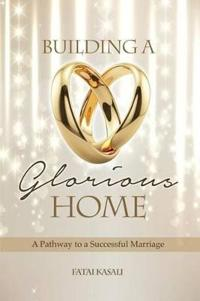 Building a Glorious Home: a Pathway to a Successful Marriage