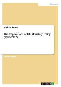 The Implications of UK Monetary Policy (1990-2012)