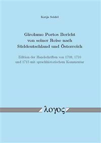 Girolamo Portos Bericht Von Seiner Reise Nach Suddeutschland Und Osterreich: Edition Der Handschriften Von 1709, 1710 Und 1715 Mit Sprachhistorischem