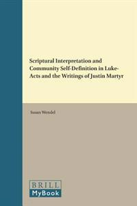 Scriptural Interpretation and Community Self-Definition in Luke-Acts and the Writings of Justin Martyr