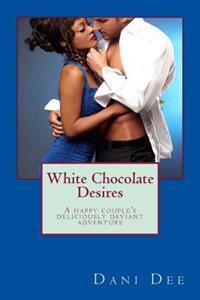 White Chocolate Desires: A Happy Couple's Deliciously Deviant Adventure