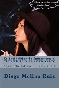 Es Facil Dejar de Fumar Con El Cigarrillo Electronico: E-Cig 2.0 Segunda Edicion
