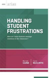Handling Student Frustrations: How Do I Help Students Manage Emotions in the Classroom?