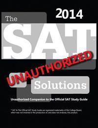 The SAT Solutions 2014 - Unauthorized Companion to the Official SAT Study Guide