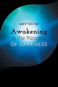 Awakening in the Paradox of Darkness
