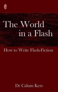The World in a Flash: How to Write Flash-Fiction