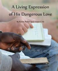 A Living Expression of His Dangerous Love: Short Term Missions Prayer Journal