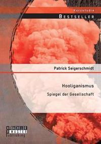 Hooliganismus: Spiegel Der Gesellschaft