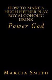 How to Make a Hugh Hefner Play Boy Alcoholic Drink: Power God