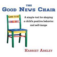 The Good News Chair: A Simple Tool for Shaping a Child's Positive Behavior & Self-Image