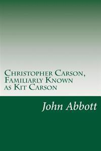 Christopher Carson, Familiarly Known as Kit Carson