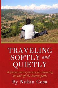 Traveling Softly and Quietly: A Young Man's Journey for Meaning on and Off the Beaten Path