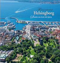 The heart and soul of Helsingborg = Staden som berör ditt hjärta