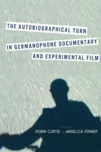The Autobiographical Turn in Germanophone Documentary and Experimental Film