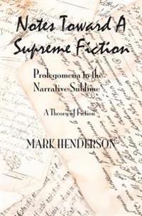 Notes Toward a Supreme Fiction: Prolegomena to the Narrative Sublime