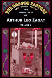 The Corpse Factory and Other Stories: The Weird Tales of Arthur Leo Zagat, Volume 2