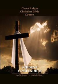 Grace Reigns Christian Bible Course Student Compendium: For Seeking Mainstream and Fundamentalist Mormons, a Believer's Resourse