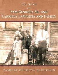 The Story of Sam Gendusa Sr. and Carmela Lamantia and Family