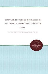 Circular Letters of Congressmen to Their Constituents, 1789-1829, Volume I
