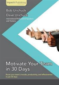 Motivate Your Team in 30 Days