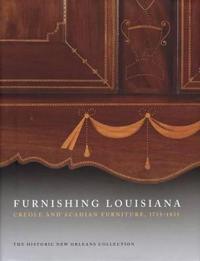 Furnishing Louisiana: Creole and Acadian Furniture, 1735-1835